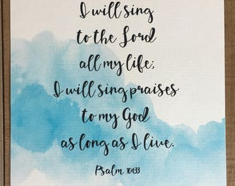 Calligraphy Art; I Will Sing To The Lord; Psalm 104:33; 5x7; 8x8; 8x10; 11x14; 12x12; Home Decor