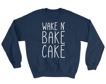 Wake N Bake Cake - Sweatshirt - Funny, Gift Idea, Baker, Baking, Cooking, Stoner, 420, Weed, Parody