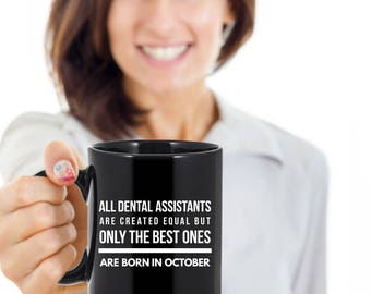 Cute Birthday Gift Coffee Mug for Dental Assistants - All Dental Assistants Are Created Equal But Only the Best Ones Are Born in October