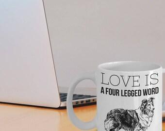 "Shetland Sheepdog Mug ""Love Is A Four Legged Word Sheepdog Coffee Mug"" Shetland Sheepdog Gifts"