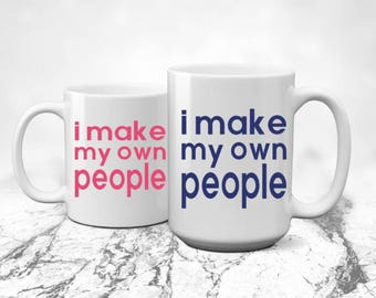 I Make My Own People | Mother's Day Gift | Father's Day Gift | Gift for Mom | Gift for Dad | New Mom | New Dad | Dad Gift | Mom Gift | Funny