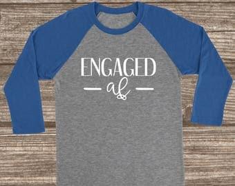 Engaged AF 3/4 Sleeve T-shirt - Engaged Shirt - Engagement T-Shirt - Baseball Sleeve Shirts - Women's Raglans - Custom Fiance Shirts