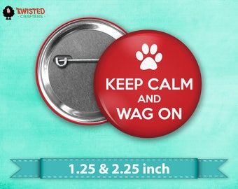 """Dog Lover Button, Keep Calm and Wag On Pin Back Button, Flair, 2.25"""" button, 1.25"""" button, Animal Rescue Button, Dog Mom"""