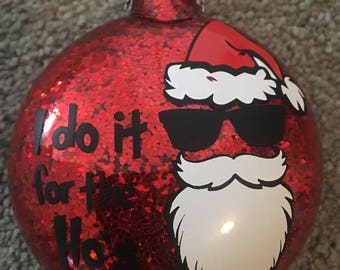 I Do it for the Ho's Funny Christmas Ornament-Funny Ornament-Custom Glitter Christmas Ornament-Funny xmas ornament-glitter Ornament,funny Sa