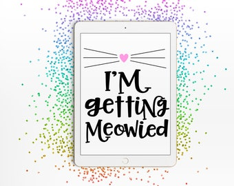 I'm Getting Meowied SVG // I'm Getting Meowied Cut File // Engagement Digital File