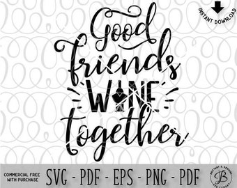 Friends SVG, Wine SVG, Gift svg, quote svg, wine together svg, friends quote svg, friends cut file, wine bottle svg, wine glass svg, svg