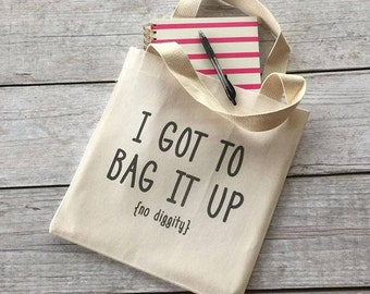I Got To Bag It Up Tote, Funny Gift, Tote Bag, Canvas Tote Bag, Shopping Tote, Book Bag, Market Bag, Lunch Tote, Valentines Day Gift