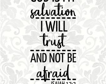 God is my salvation, I will trust and not be afraid Isaiah 12:2 - (SVG, PDF, Digital File Vector Graphic)