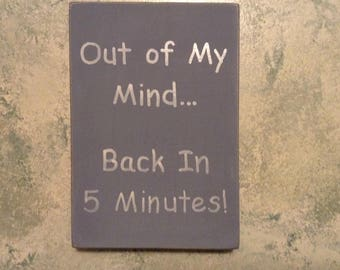 Out of my Mind... Back in 5 Minutes Funny Rustic Distressed Finish Wood Block Sign