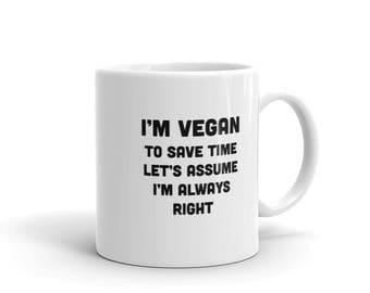 Funny Vegan Coffee Mug - I'm Vegan To Save Time Let's Assume I'm Always Right - Gift For Vegans - Funny Vegan Gift - Vegan Humor