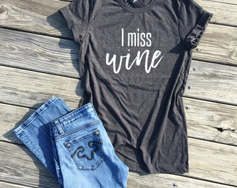 i miss wine, dark grey unisex tee, pregnancy shirt, maternity shirt, pregnancy announcement, funny pregnancy shirt, wine lovers shirt, gifts