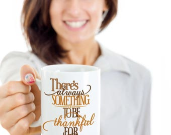 There's Always something to be Thankful For. Inspirational Mug, Thanksgiving, Thankful, Thankful Grateful, Fall coffee mug, blessed