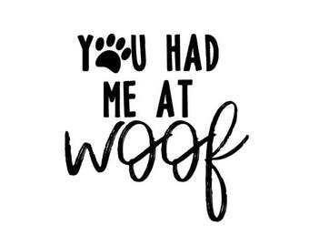 You Had Me at Woof SVG paw dog