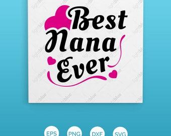 Best Nana Ever SVG, Easy Cricut Cutting File, Grandmother SVG, Grandmom Clip Art, Grandma Silhouette, Best Nana Cut File, Nana Love Svg