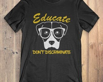 Funny Dog T-Shirt Gift: Educate, Don't Discriminate