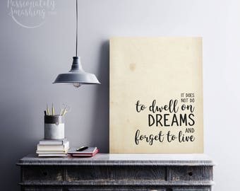 It Does Not Do To Dwell On Dreams And Forget To Live  - 3 COLORS - Digital Download - Wall Art - Harry Potter Quote - Dumbledore Quote