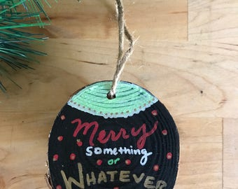 Merry Something Christmas Ornament