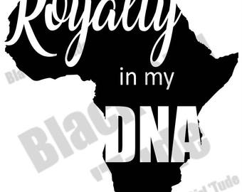 Royalty in my DNA cut file/ SVG/ DFX/ Melanin/ King/ Queen/ Wakanda/ Africa/ Silhouette/ Cricut