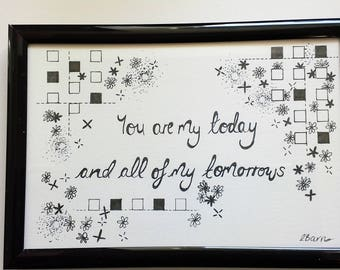 You are my today and all of my tomorrows- Typography and Illustration- Quote
