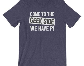 Come to the Geek Side We have Pi | T-Shirt for Math Nerds