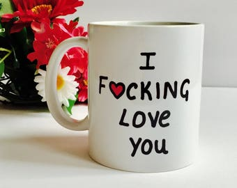 I F*cking Love You Coffee Mug, Funny Valentines I Fucking Love You Coffee Mug, Valentines Day Gift, Valentines Mug, Gift For your Boyfriend