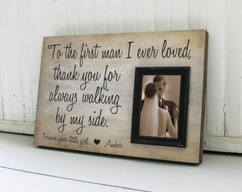 To The First Man I Ever Loved Picture Frame, Father of the Bride Frame, Wedding Gift for Dad, Father of the Bride Gift Idea, Dad Keepsake