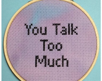 You Talk Too Much - Cross Stitch in hoop for hanging