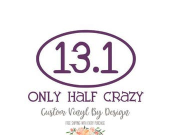 Only Half Crazy | Marathon Car Decal | 13.1 Decal | 13.1 Sticker | 13.1 Car Decal | 13.1 Laptop Decal | 13.1 Water Bottle Decal | Run Decal