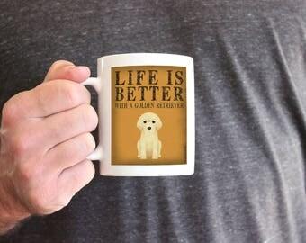Golden Retriever Coffee Mug - Life is Better with a Golden Retriever Coffee Mug - Dog Lover Tea Cup - 11 oz Ceramic Mug - Item LIGR