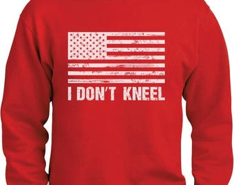 I Don't Kneel Sweatshirt