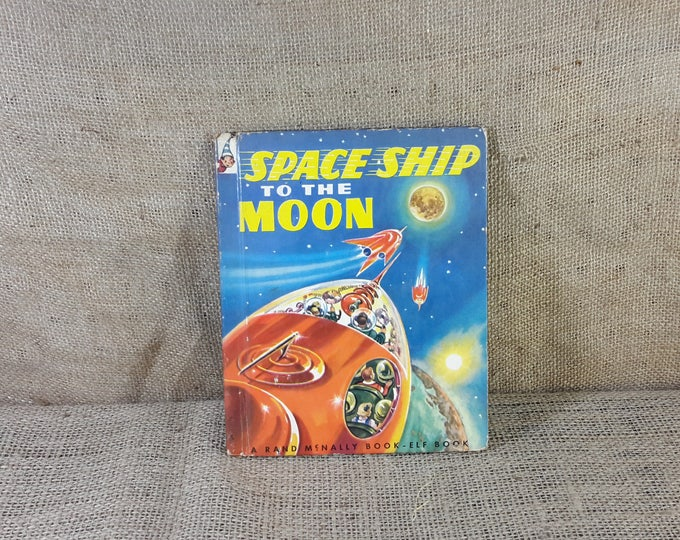 Space Ship to the Moon by E.C. Reichert 1953, illustrataed by A.K. Bilder, Rand McNally famous book elf books, vintage childrens books