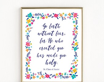 Go forth without fear... | Saint Clare of Assisi Quote | Catholic Saint Art | 8x10 Print