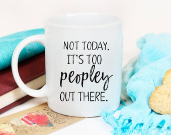 Not today. It's too peopley out there/Coffee Mug/Funny Mug/Coffee Cup/Sarcastic Mugs/Coffee Lover Gift/Coffee Cup Gift/Gifts for Coworkers