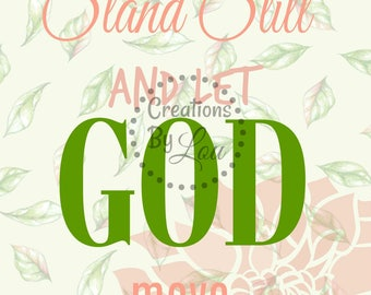 Stand Still and Let GOD Move printable 8x10 jpeg file