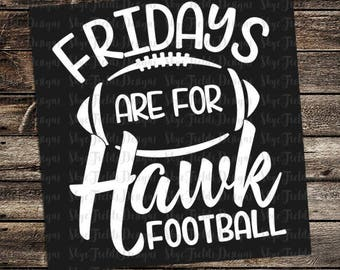 Fridays are for Hawk Football (other teams avail upon request) SVG, JPG, PNG, Studio.3 File for Silhouette, Cameo, Cricut