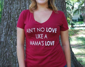 Ain't No Love Like A Mama's Love Women's V-Neck Tee Shirt