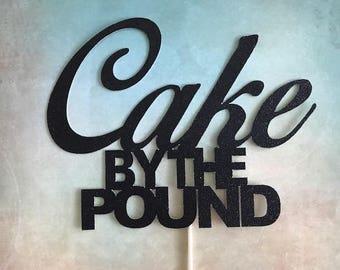 Cake by the Pound,  Cake by the Pound Cake Topper, Custom Cake Topper,  Cake Topper, Birthday Cake Topper, Gender reveal cake topper