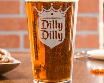 Dilly Dilly Glass, Beer Gift For Dad, Gift For Him, Custom Engraved Pint Glass, Dilly Dilly Beer Commercial Glasses, Engraved, Beer Gift