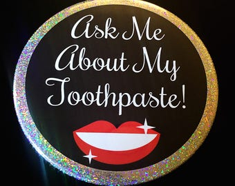 Ask Me About My Toothpaste!   Custom 3 Inch Pinback Button or Clothing Magnet   Teeth Whitening Toothpaste Business