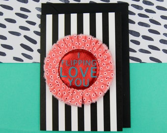 Mother's Day CARD with handmade, red and pink rosette pin badge, printed with 'I flipping love you'. Gift for mum.