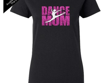 Dance Mom Shirt - Personalize the Colors  - Beautiful Glitter - Gifts for s Dance Mom - Gifts for Mom