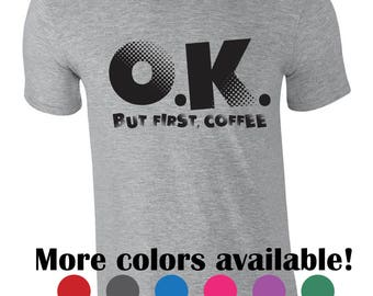 Funny tshirt - Ok, but first coffee - Funny shirt for coffee lovers - Coffee tee - Coffee addict shirt - Gift idea for her - Mom life shirt