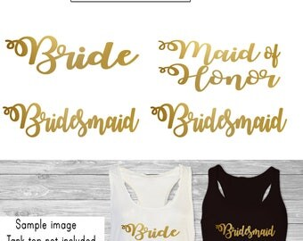 Set 4 Iron on,1  Bride,1- Maid of Honor, 2- Bridesmaid iron on, DIY Bachelorette Party iron on for T shirt, Tank Top (#WM)
