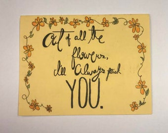 Out of All the Flowers, I'll Always Pick You *original card*
