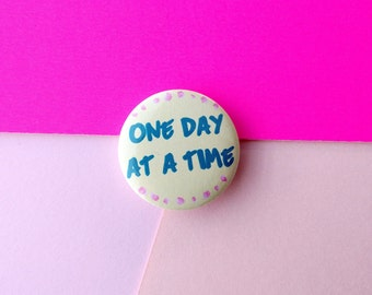 Inspirational badge, one day at a time, keep going, pin buttons, mental health, motiviation anxiety gift, chronic illness spoonie, self care