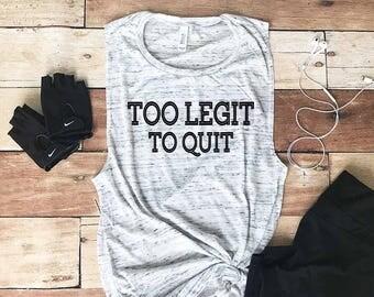 Workout Tank Top - Fitness Tank Top - Yoga Shirt - Gym Shirt - Workout Shirt - Muscle Tank Top - Too Legit To Quit