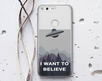 Google Pixel XL Case I Want To Believe UFO Aliens Clear Phone Case X-Files Case Google Pixel 2 Case Silicone Phone Case Plastic Case WC1146
