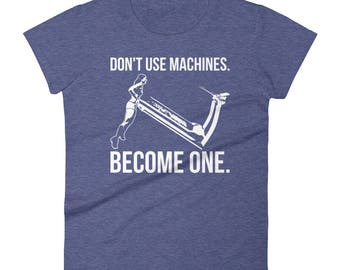Become A Machine, Treadmill, Gift For Bodybuilding, Weightlifting, Powerlifting, Crossfit, WOD, Fitness, Workout - Women's Gym T-Shirt