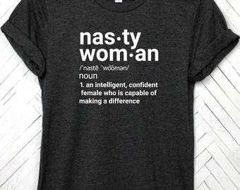 Nasty Woman, Nasty Woman Shirt, Feminist, Feminist Shirt, Equality, Equality Shirt, Equal Rights, Equal Rights Shirt, Persist Resist Shirt