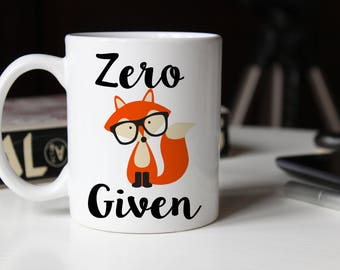 Zero Given Mug, Zero Fox Given Mug, Zero Given, Funny Mug, Fox mug, Coworker Gift, Office Mug, Gift for her, AAA_001